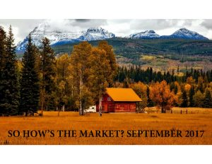 SO HOWS THE MARKET? SEPTEMBER 2017