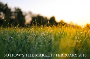 So How's the Market? February 2018